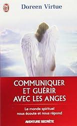 Communiquer et guérir avec les anges : Des messages de guérison pour chaque aspect de votre vie
