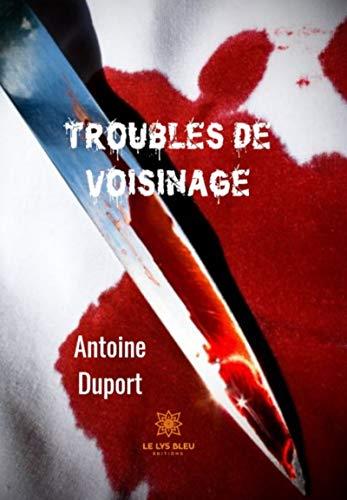 Troubles de voisinage: Thriller par Antoine Duport