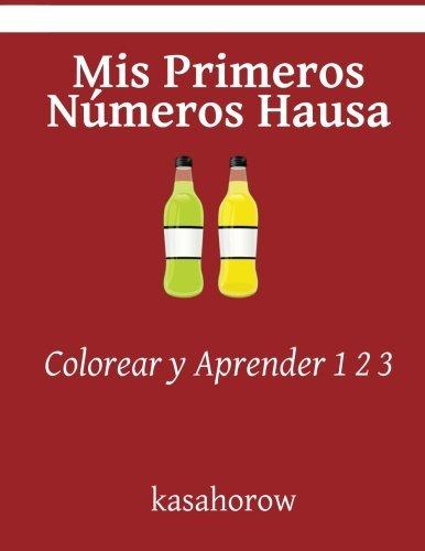 Mis Primeros Números Hausa: Colorear y Aprender 1 2 3 (Hausa kasahorow)