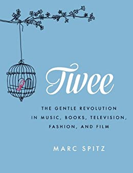 Twee: The Gentle Revolution in Music, Books, Television, Fashion, and Film von [Spitz, Marc]