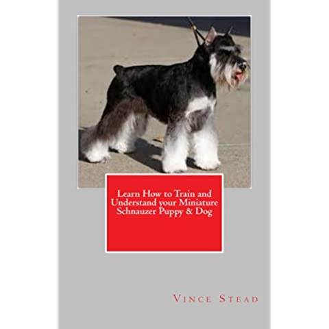 Learn How to Train and Understand your Miniature Schnauzer Puppy & Dog (English Edition)