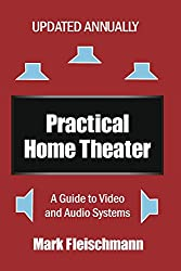 Practical Home Theater: A Guide to Video and Audio Systems (2015 Edition)