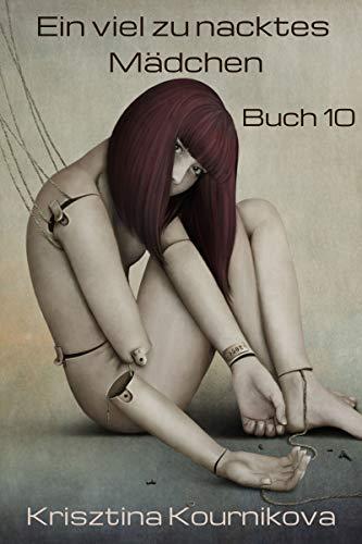 Ein viel zu nacktes Mädchen Band 10: Missbrauch - Voyeurismus - Tabu - Exhibitionismus