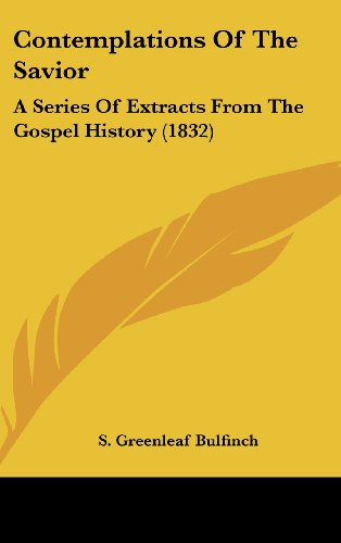 Contemplations Of The Savior: A Series Of Extracts From The Gospel History (1832)