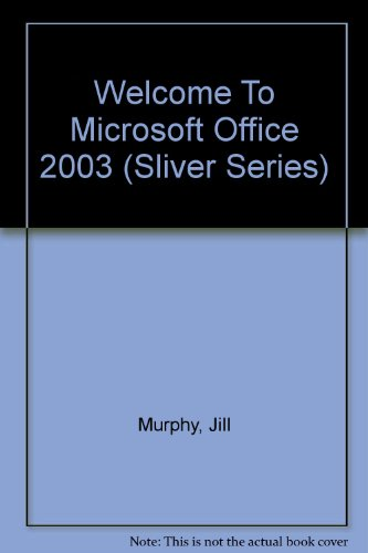 Welcome To Microsoft Office 2003 (Sliver series) por Jill Murphy