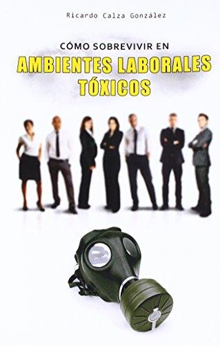 Cómo sobrevivir en ambientes laborales tóxicos