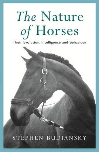 The Nature of Horses: Their Evolution, Intelligence and Behaviour by Stephen Budiansky (1998-02-02)
