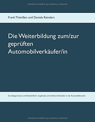 Die Weiterbildung zum/zur geprüften Automobilverkäufer/in: Grundlagenwissen und Arbeitshilfe für angehende und erfahrene Verkäufer aller Hersteller in der Automobilbranche