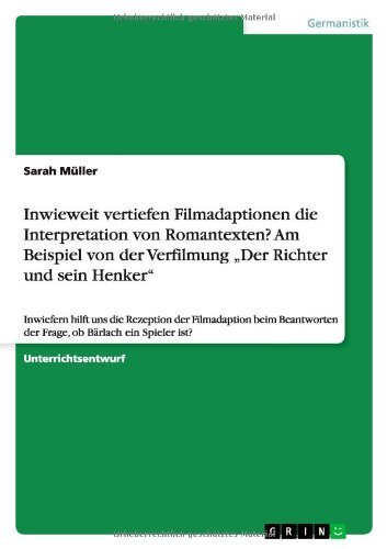 Inwieweit Vertiefen Filmadaptionen Die Interpretation Von Romantexten? Am Beispiel Von Der Verfilmung Der Richter Und Sein Henker by Sarah Muller (2013-08-27)
