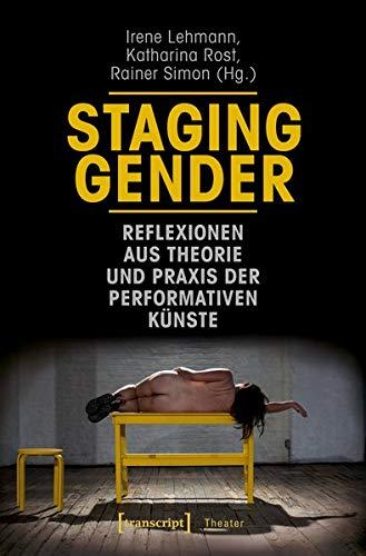 Staging Gender - Reflexionen aus Theorie und Praxis der performativen Künste (Theater)