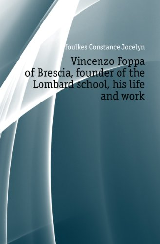 Vincenzo Foppa of Brescia, founder of the Lombard school, his life and work