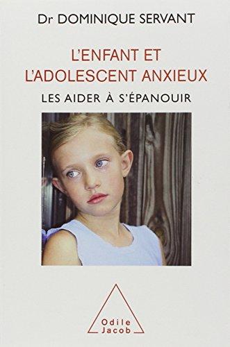 L'enfant et l'adolescent anxieux : Les aider  s'panouir