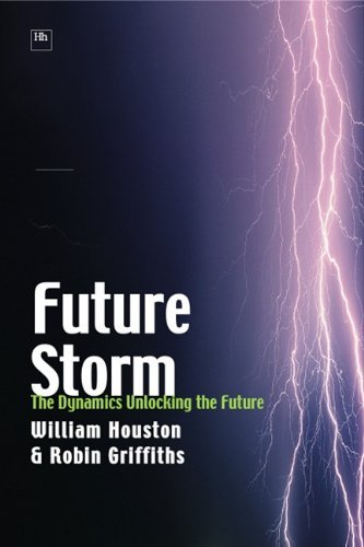 Future Storm: The Dynamics Unlocking the Future by William Houston (2006-07-24)