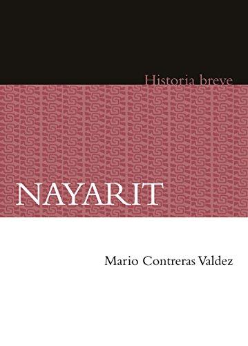 Nayarit. Historia breve (Historias Breves / Brief Histories) por Mario Contreras Valdez