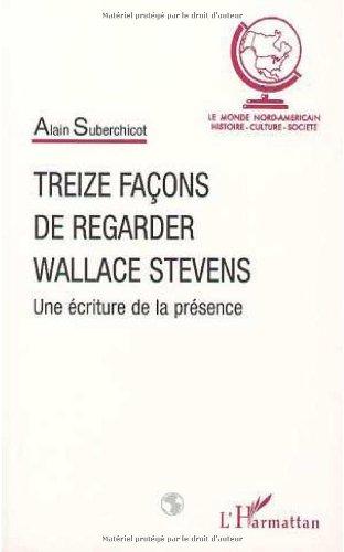 Treize faons de regarder Wallace Stevens: Une criture de la prsence