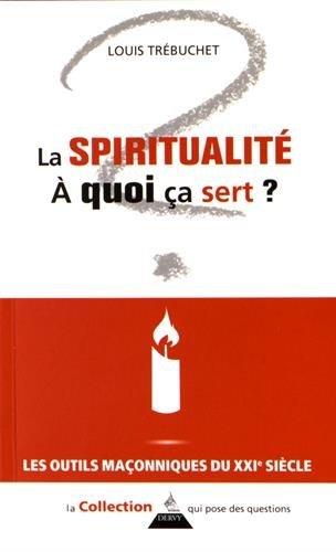 La spiritualité, à quoi ça sert ? par Louis Trébuchet