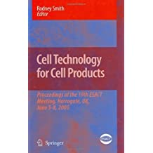 Cell Technology for Cell Products: Proceedings of the 19th ESACT Meeting, Harrogate, UK, June 5-8, 2005: 3 (ESACT Proceedings)