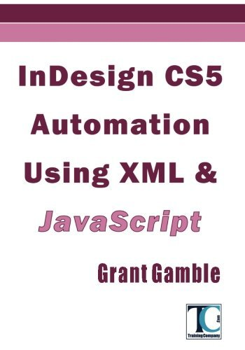 Download InDesign CS5 Automation Using XML & JavaScript by