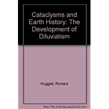 Cataclysms and Earth History: The Development of Diluvialism by Richard Huggett (1989-12-07)