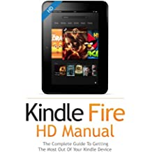 Kindle Fire HD User Guide Manual: How To Get The Most Out Of Your Kindle Device in 30 Minutes with Essential Tips & Tutorials (Feb 2018)
