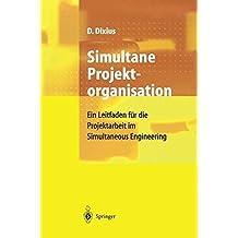 Simultane Projektorganisation: Ein Leitfaden Für Die Projektarbeit Im Simultaneous Engineering