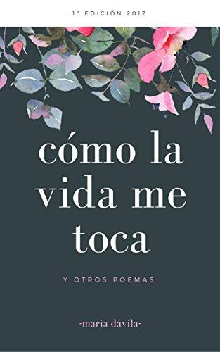 Como la vida me toca: y otros poemas