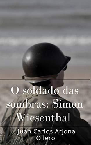 O soldado das sombras: Simon Wiesenthal (Portuguese Edition) por Juan Carlos Arjona Ollero