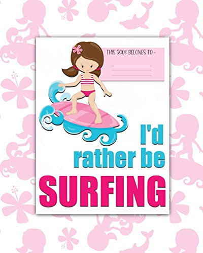 I'd rather be SURFING: a bright, colorful, Elementary School Children's Composition Notebook which shows off your child's personality, flare, hobbies ... fun and the school day more exciting. GIRL.