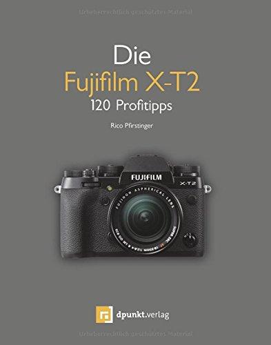 Preisvergleich Produktbild Die Fujifilm X-T2: 120 Profitipps