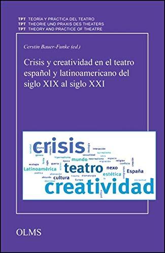 Crisis y creatividad en el teatro español y latinoamericano del siglo XIX al siglo XXI (Theorie und Praxis des Theaters/Teoría y Práctica del ... of Theatre/Théorie et Pratique du Théâtre)