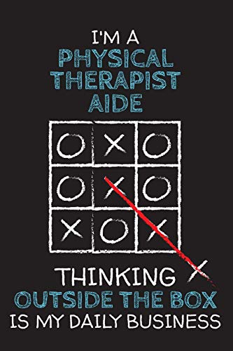 I'm a PHYSICAL THERAPIST AIDE: Thinking Outside The Box - Blank Dotted Job Customized Notebook. Funny Profession Accessories. Office Supplies, Work ... Retirement, Birthday & Christmas Gift.