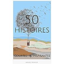 50 histoires courtes inspirantes: De quoi changer votre vie en quelques secondes