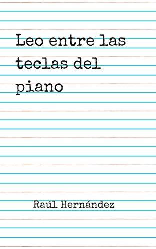 Leo entre las teclas del piano eBook: Raúl Hernández Guerra ...