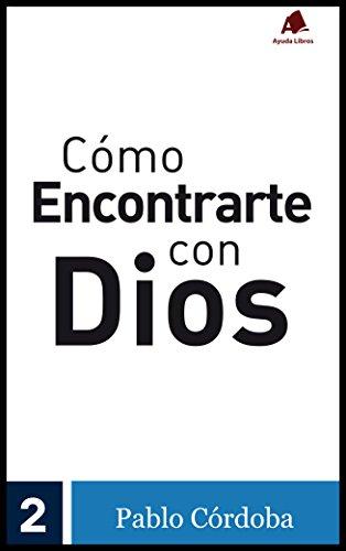 Cómo Encontrarte con Dios: Pablo Córdoba (Descubre Cómo... nº 2)