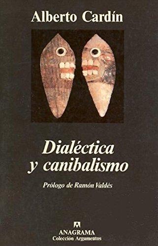 Dialéctica y canibalismo (Argumentos) por Alberto Cardín