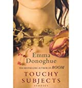 [(Touchy Subjects)] [ By (author) Emma Donoghue ] [July, 2011]