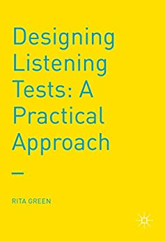 Designing Listening Tests: A Practical Approach by [Green, Rita]