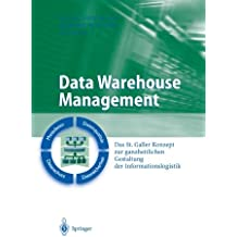 Data Warehouse Management: Das St. Galler Konzept zur Ganzheitlichen Gestaltung der Informationslogistik (Business Engineering) (German Edition)