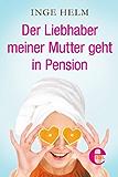 Der Liebhaber meiner Mutter geht in Pension (Kindle Single)