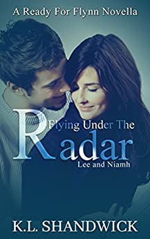 Flying Under The Radar (Lee and Niamh): A Ready For Flynn Novella by [Shandwick, K. L.]