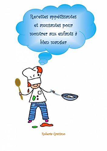 Recettes Appétissantes Et Amusantes Pour Montrer Aux Enfants À Bien Manger par Roberta Graziano