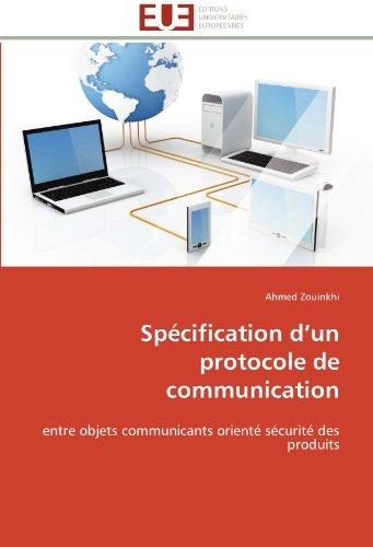 Spécification d'un protocole de communication: entre objets communicants orienté sécurité des produits (Omn.Univ.Europ.) par Ahmed Zouinkhi