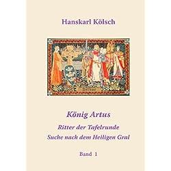 König Artus - Ritter der Tafelrunde - Suche nach dem Heiligen Gral: Band 1
