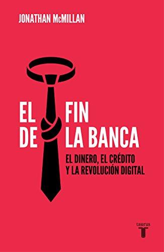 El fin de la banca: El dinero, el crédito y la revolución digital (PENSAMIENTO)