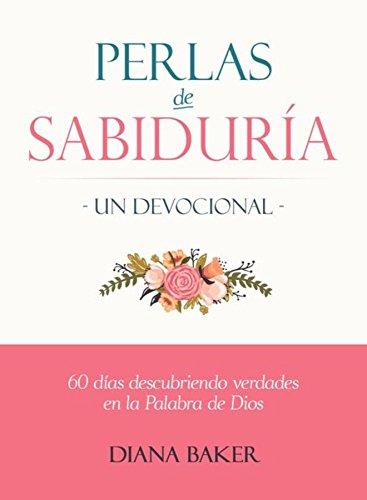 Perlas de Sabiduría: Un Devocional: 60 días Descubriendo Verdades en la Palabra de Dios Reflexion Perlen