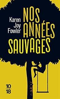 Nos années sauvages par Karen Joy Fowler