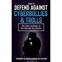 How to defend against Cyberbullies and Trolls (2019): The inner working of the internet for parents