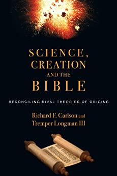 Science, Creation and the Bible: Reconciling Rival Theories of Origins di [Carlson, Richard F., Longman III, Tremper]