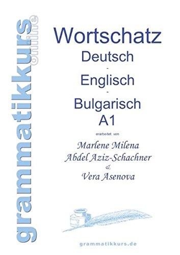 Wörterbuch Deutsch - Englisch - Bulgarisch A1: Lernwortschatz für die Integrations-Deutschkurs-TeilnehmerInnen aus Bulgarien Niveau A1