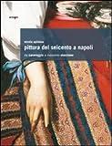 Pittura del Seicento a Napoli. Da Caravaggio a Massimo Stanzione. Ediz. illustrata